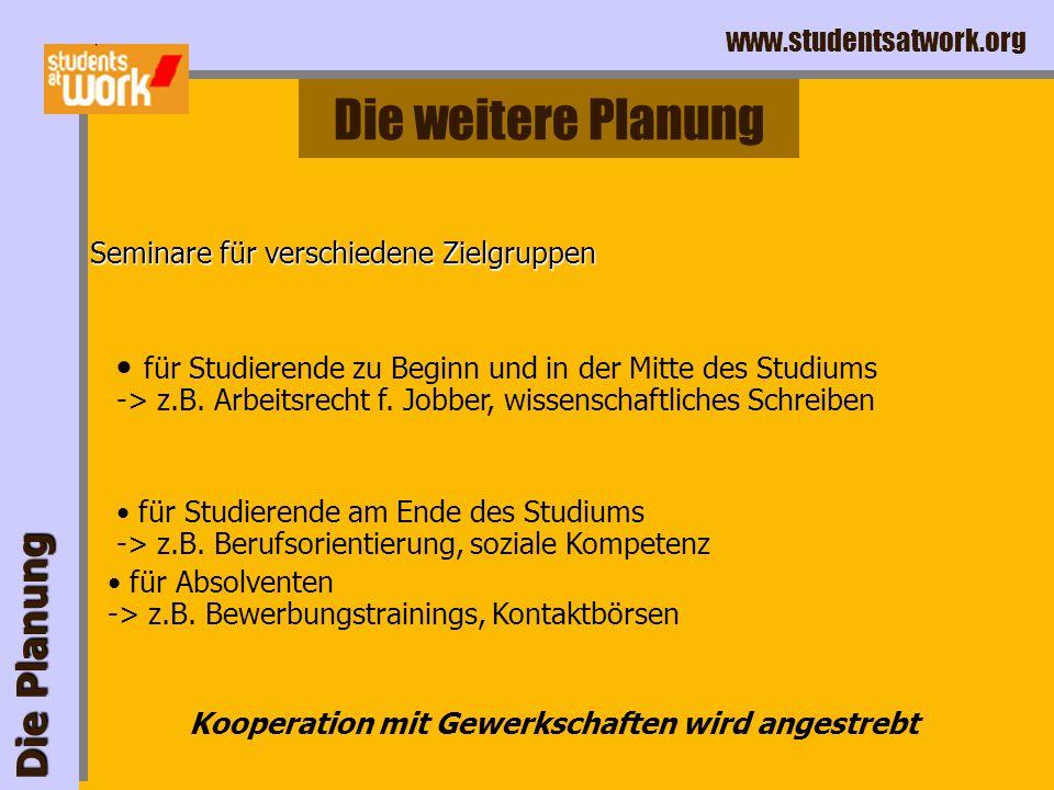 www.studentsatwork.org Auf bestimmte Problemfelder zuspitzen (regional und sektoral) Sich als Interessenvertretung für erwerbstätige Studierende darst