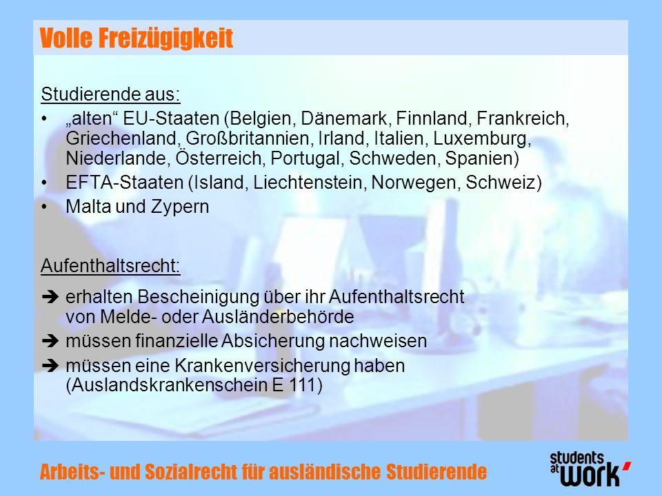 Arbeits- und Sozialrecht für ausländische Studierende Volle Freizügigkeit Studierende aus: alten EU-Staaten (Belgien, Dänemark, Finnland, Frankreich,