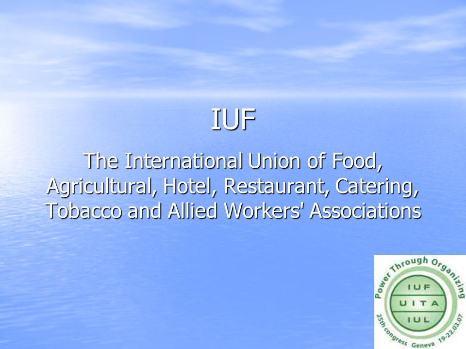 IUF The International Union of Food, Agricultural, Hotel, Restaurant, Catering, Tobacco and Allied Workers' Associations