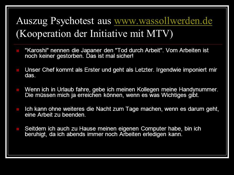Auszug Psychotest aus www.wassollwerden.de (Kooperation der Initiative mit MTV)www.wassollwerden.de Karoshi nennen die Japaner den Tod durch Arbeit .