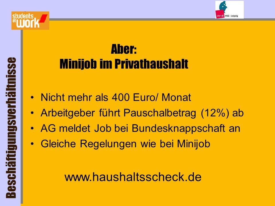 Aber: Minijob im Privathaushalt Nicht mehr als 400 Euro/ Monat Arbeitgeber führt Pauschalbetrag (12%) ab AG meldet Job bei Bundesknappschaft an Gleich