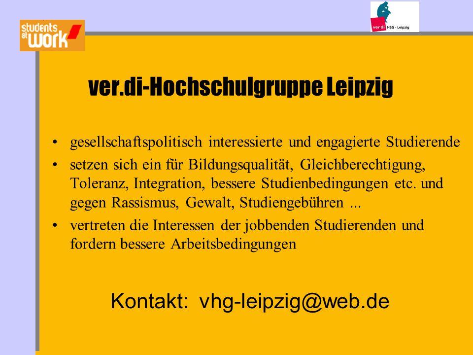 ver.di-Hochschulgruppe Leipzig gesellschaftspolitisch interessierte und engagierte Studierende setzen sich ein für Bildungsqualität, Gleichberechtigun