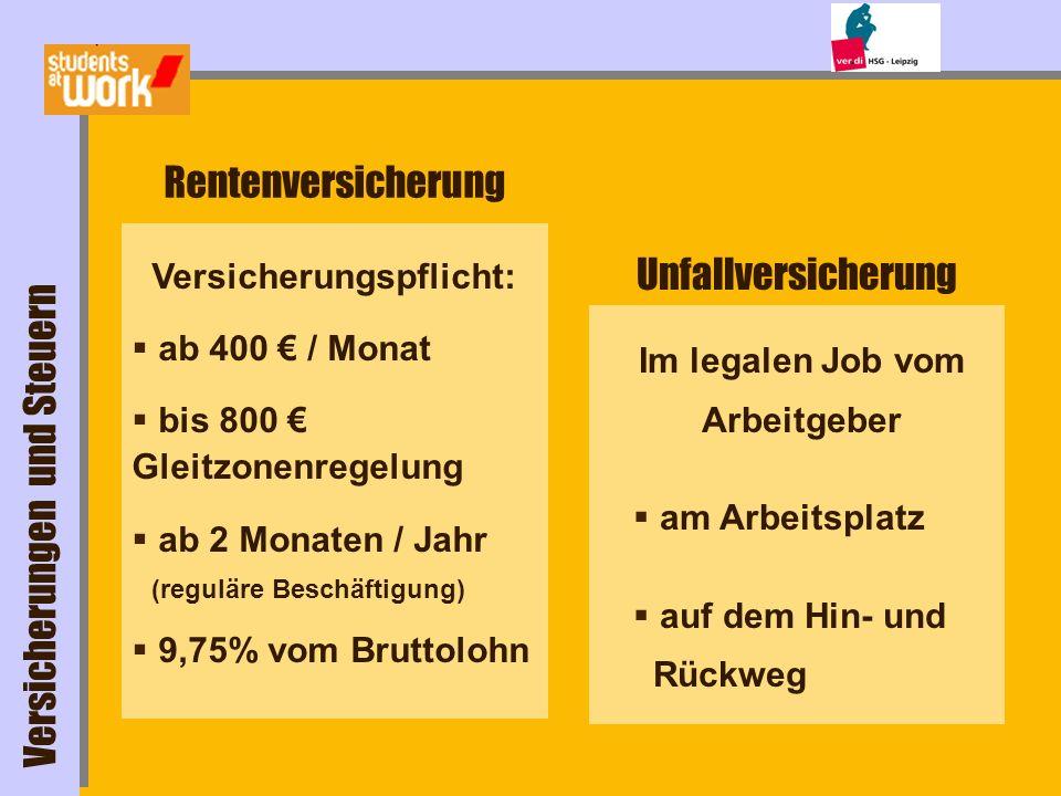 Rentenversicherung Versicherungspflicht: ab 400 / Monat bis 800 Gleitzonenregelung ab 2 Monaten / Jahr (reguläre Beschäftigung) 9,75% vom Bruttolohn U