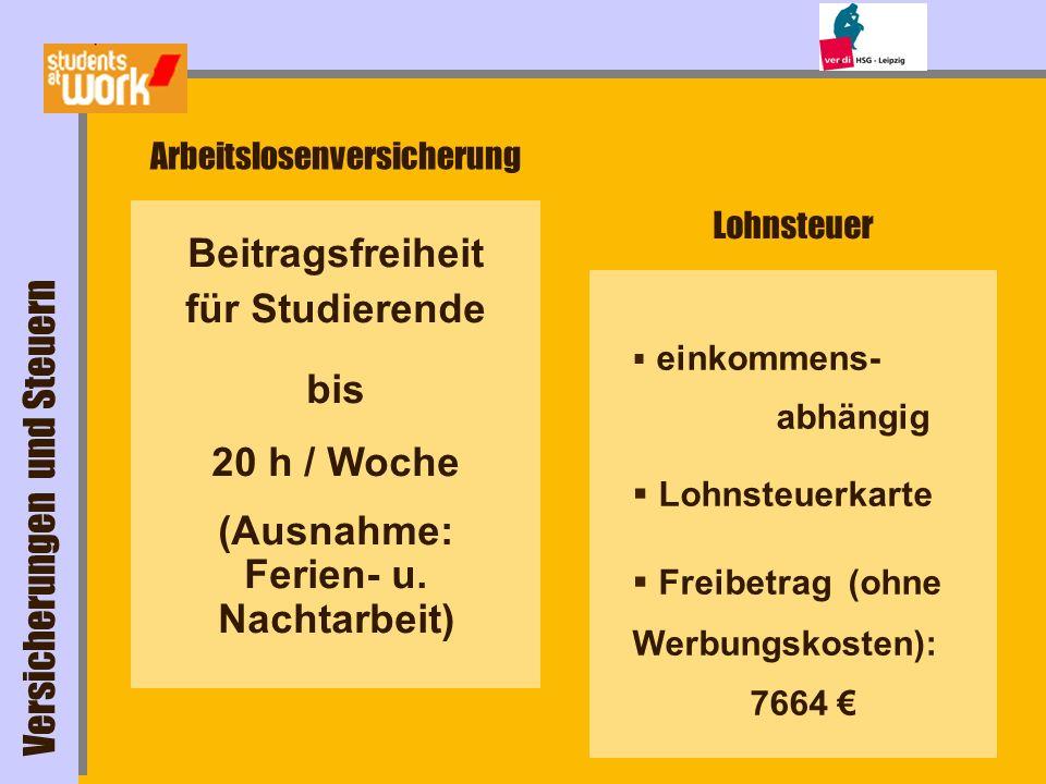 Arbeitslosenversicherung Beitragsfreiheit für Studierende bis 20 h / Woche (Ausnahme: Ferien- u. Nachtarbeit) Lohnsteuer einkommens- abhängig Lohnsteu