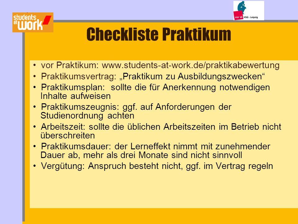 Checkliste Praktikum vor Praktikum: www.students-at-work.de/praktikabewertung Praktikumsvertrag: Praktikum zu Ausbildungszwecken Praktikumsplan: sollt