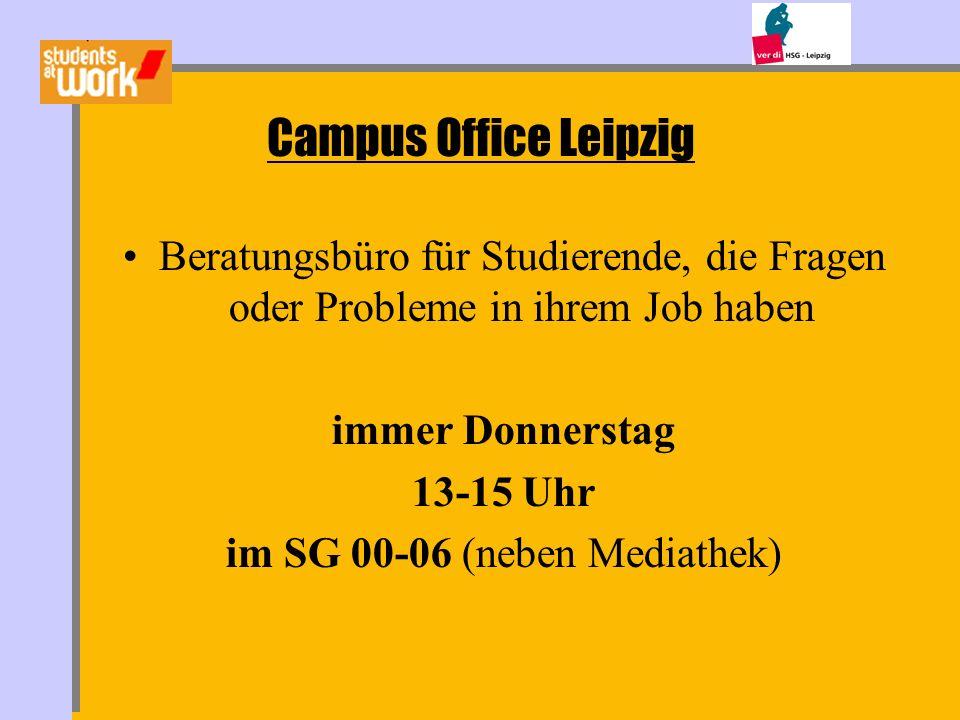 Campus Office Leipzig Beratungsbüro für Studierende, die Fragen oder Probleme in ihrem Job haben immer Donnerstag 13-15 Uhr im SG 00-06 (neben Mediath