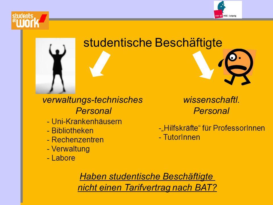 studentische Beschäftigte verwaltungs-technisches Personal wissenschaftl. Personal -Hilfskräfte für ProfessorInnen - TutorInnen - Uni-Krankenhäusern -