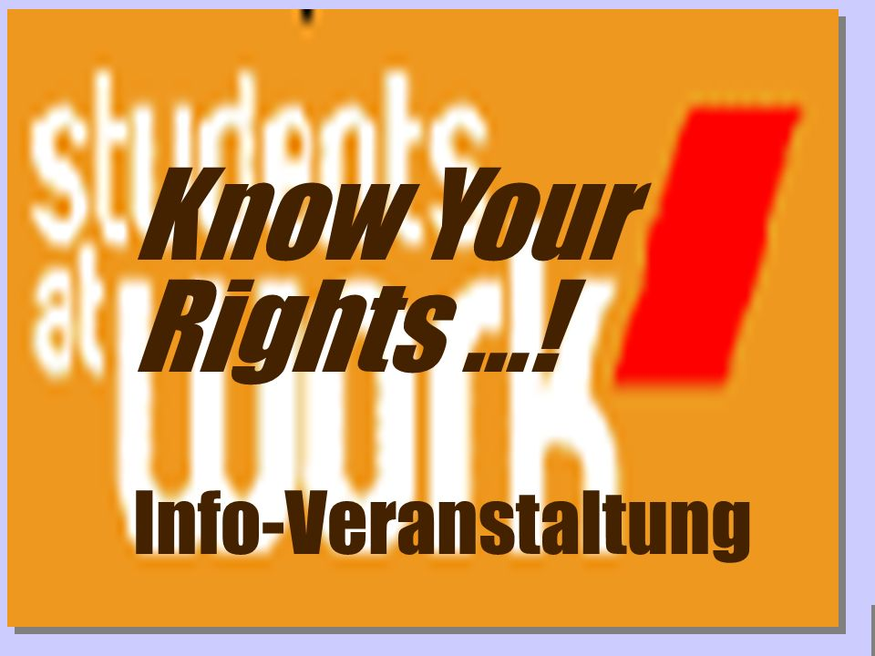 www.studentsatwork.org Know Your Rights...! Info-Veranstaltung