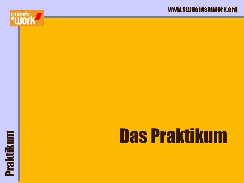www.studentsatwork.org Das Praktikum Praktikum