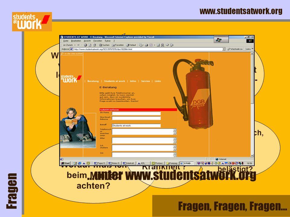 www.studentsatwork.org Worauf muß ich beim Minijob achten? Was mache ich, wenn mein Chef mich sexuell belästigt? Fragen, Fragen, Fragen... Was muß in