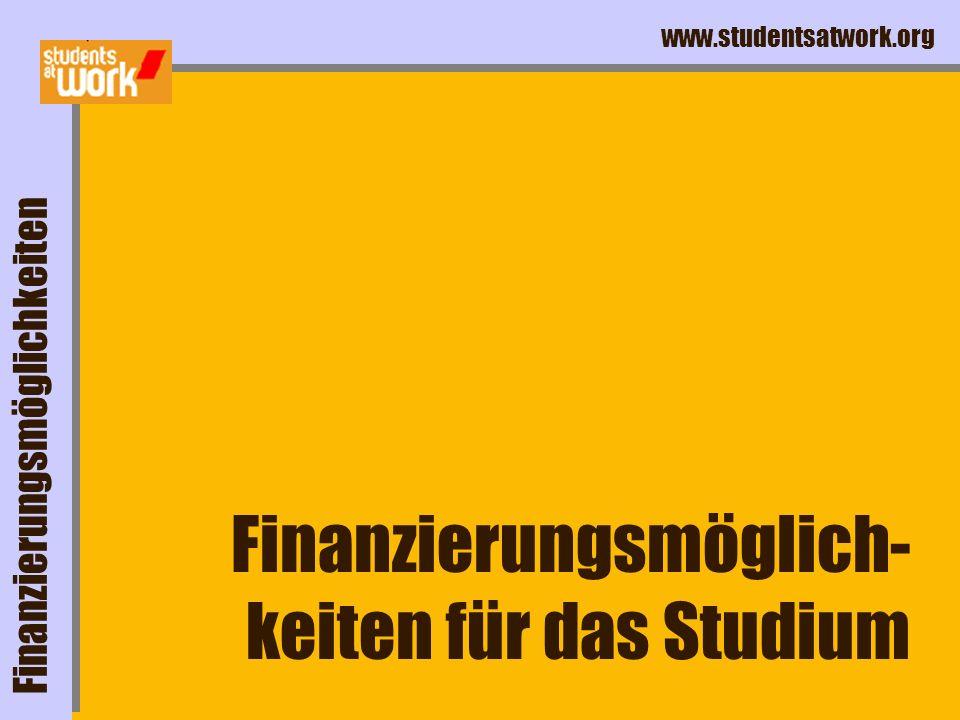 www.studentsatwork.org Finanzierungsmöglichkeiten Finanzierungsmöglich- keiten für das Studium