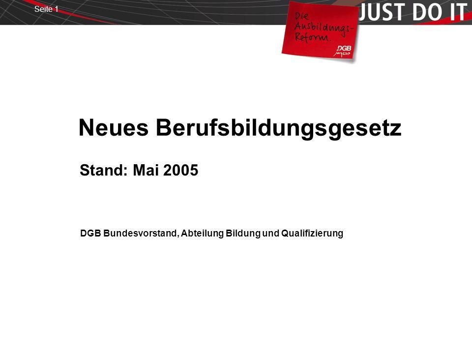 Seite 1 Neues Berufsbildungsgesetz Stand: Mai 2005 DGB Bundesvorstand, Abteilung Bildung und Qualifizierung