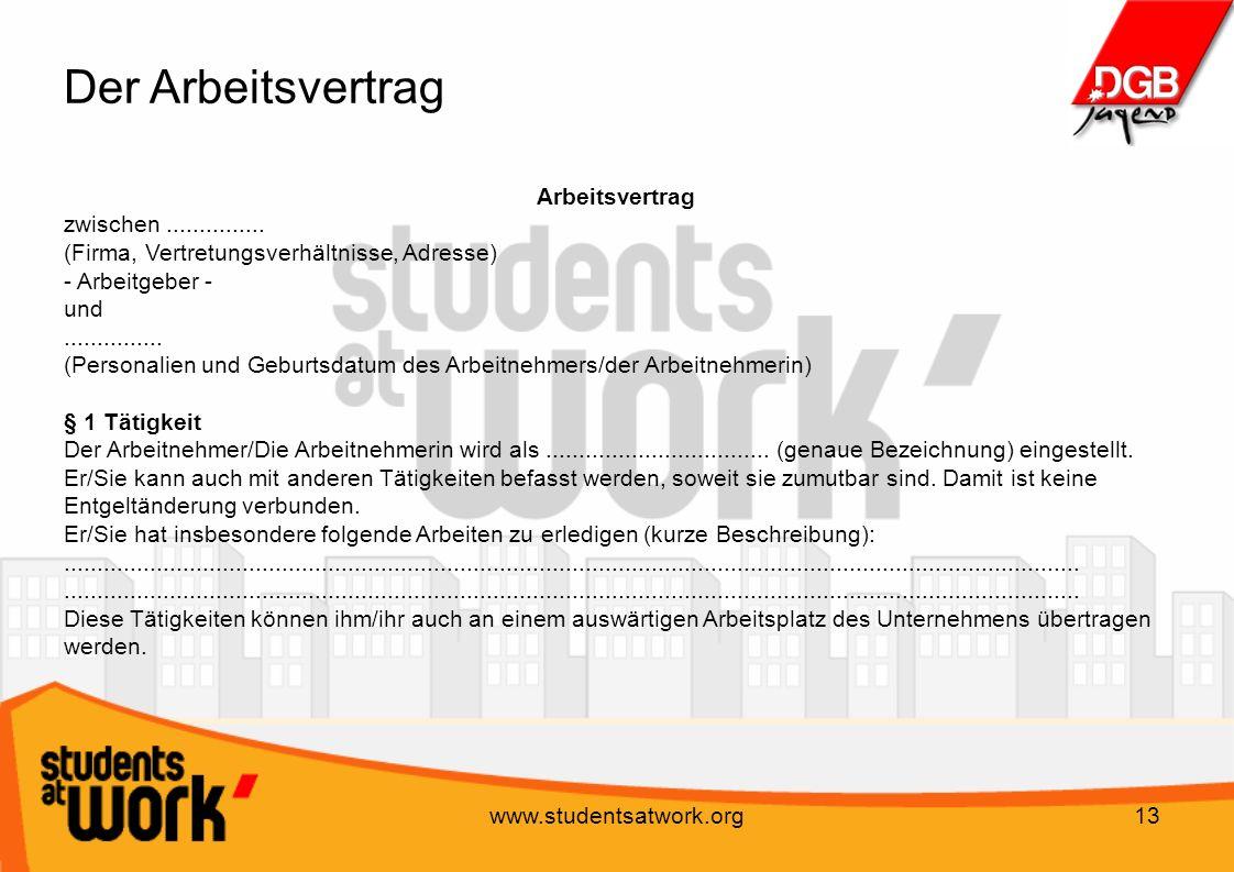 www.studentsatwork.org13 Der Arbeitsvertrag Arbeitsvertrag zwischen............... (Firma, Vertretungsverhältnisse, Adresse) - Arbeitgeber - und......