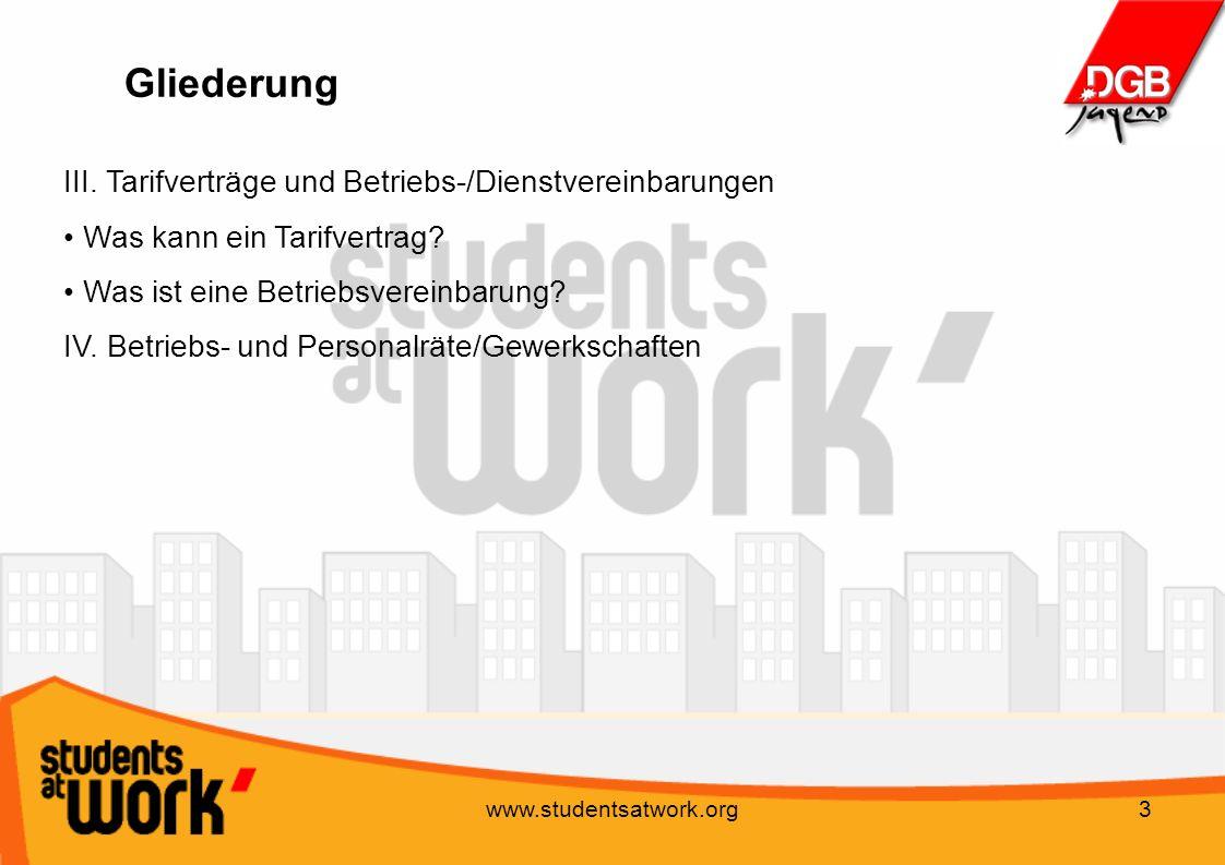www.studentsatwork.org34 Tarifverträge Tarifverträge gelten auch für Teilzeitbeschäftigte und befristet-beschäftigte Arbeitnehmer, solange diese nicht explizit ausgeschlossen sind.