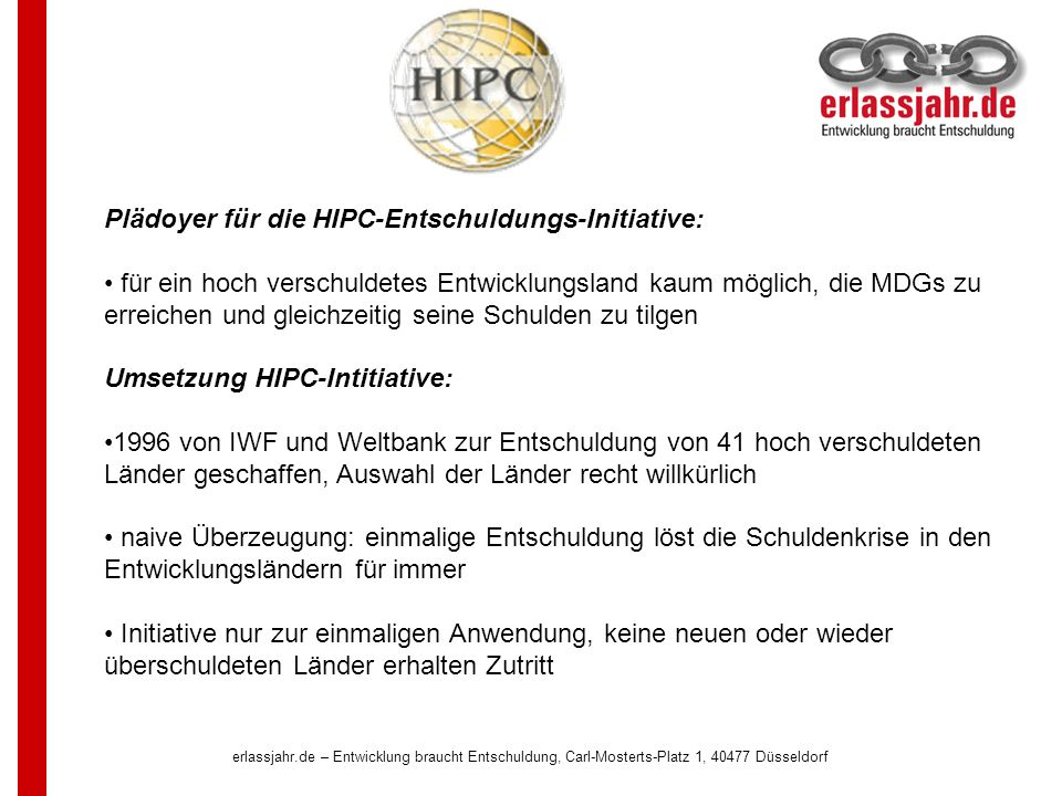 erlassjahr.de – Entwicklung braucht Entschuldung, Carl-Mosterts-Platz 1, 40477 Düsseldorf Plädoyer für die HIPC-Entschuldungs-Initiative: für ein hoch