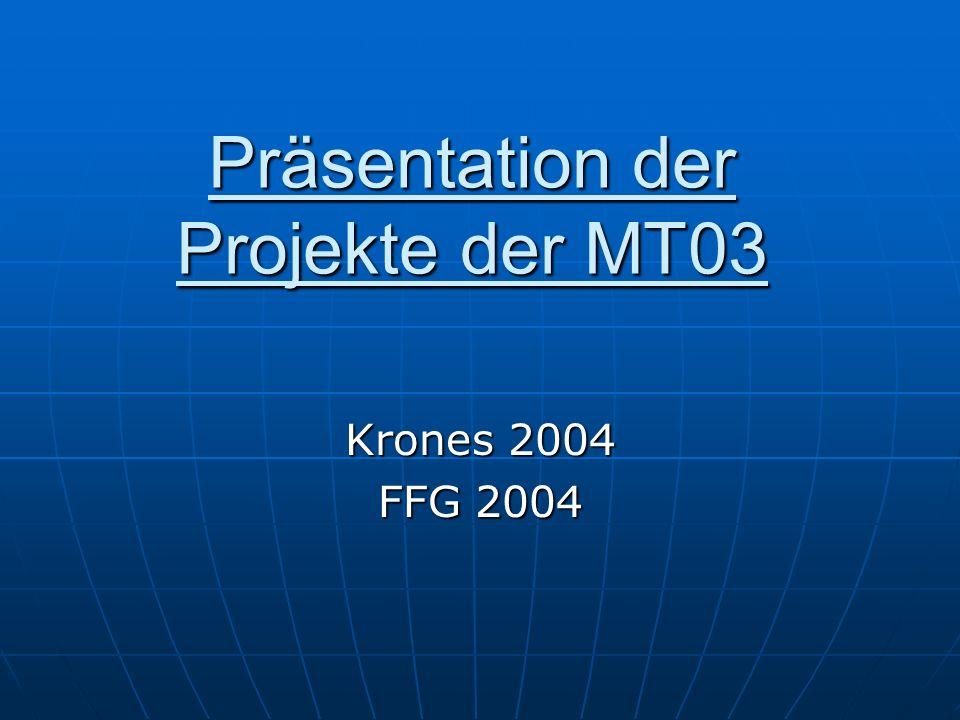 Präsentation der Projekte der MT03 Krones 2004 FFG 2004