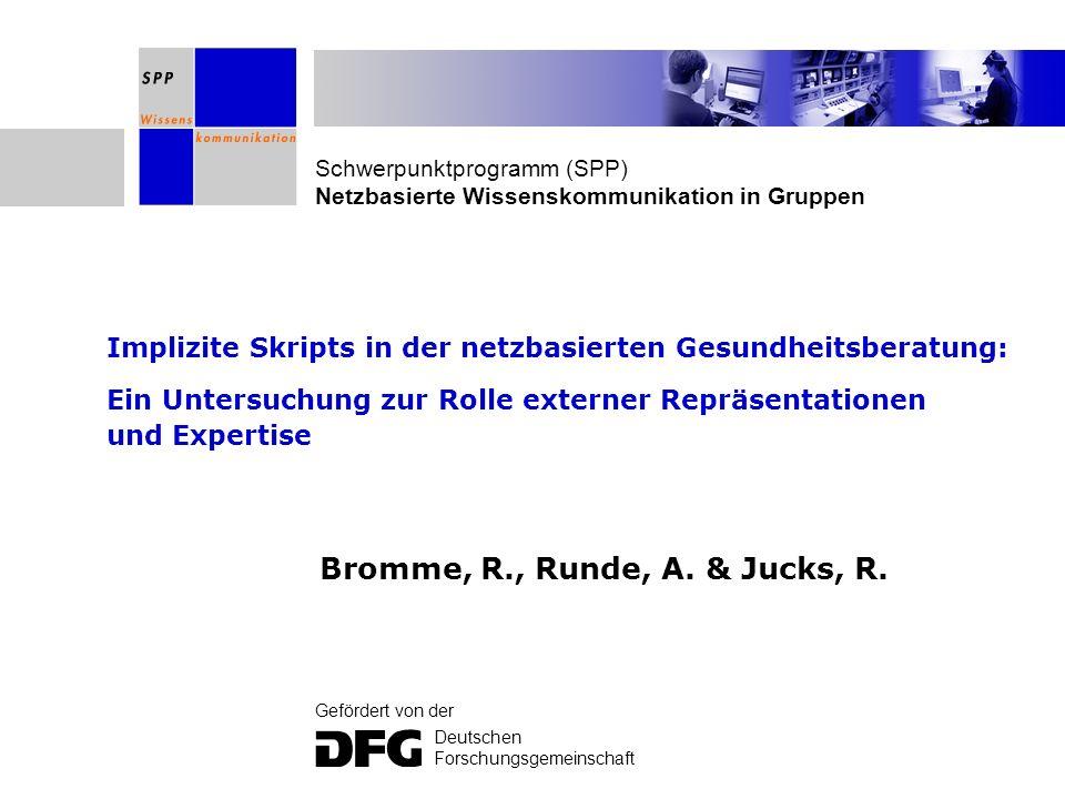 Schwerpunktprogramm (SPP) Netzbasierte Wissenskommunikation in Gruppen Gefördert von der Deutschen Forschungsgemeinschaft Implizite Skripts in der net