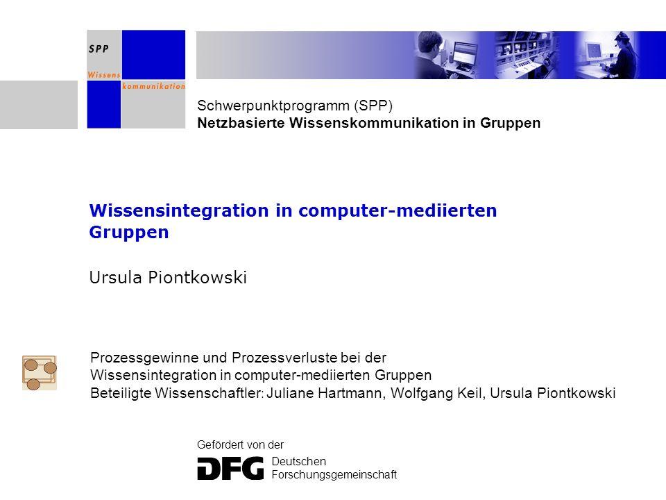 Schwerpunktprogramm (SPP) Netzbasierte Wissenskommunikation in Gruppen Gefördert von der Deutschen Forschungsgemeinschaft Wissensintegration in comput