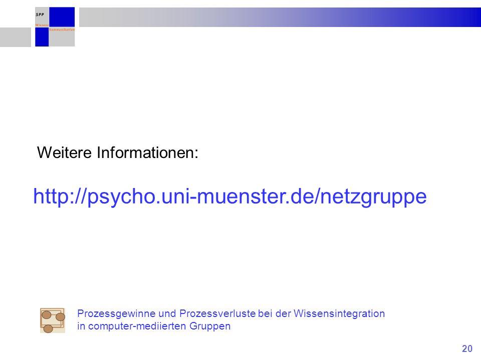 20 Prozessgewinne und Prozessverluste bei der Wissensintegration in computer-mediierten Gruppen http://psycho.uni-muenster.de/netzgruppe Weitere Infor