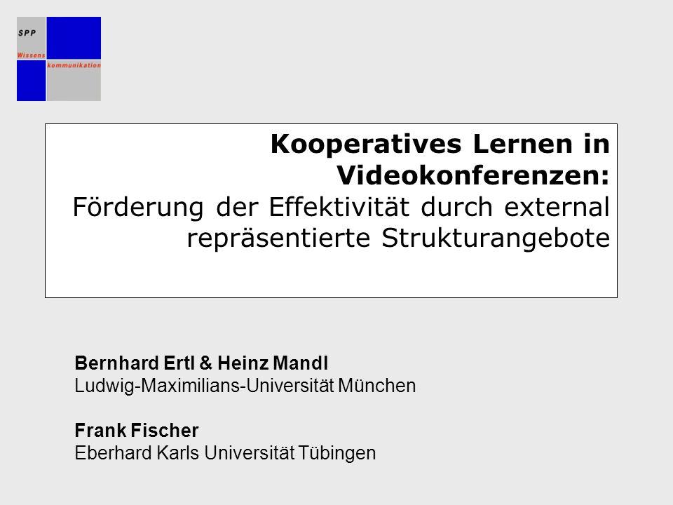Kooperatives Lernen in Videokonferenzen: Förderung der Effektivität durch external repräsentierte Strukturangebote Bernhard Ertl & Heinz Mandl Ludwig-