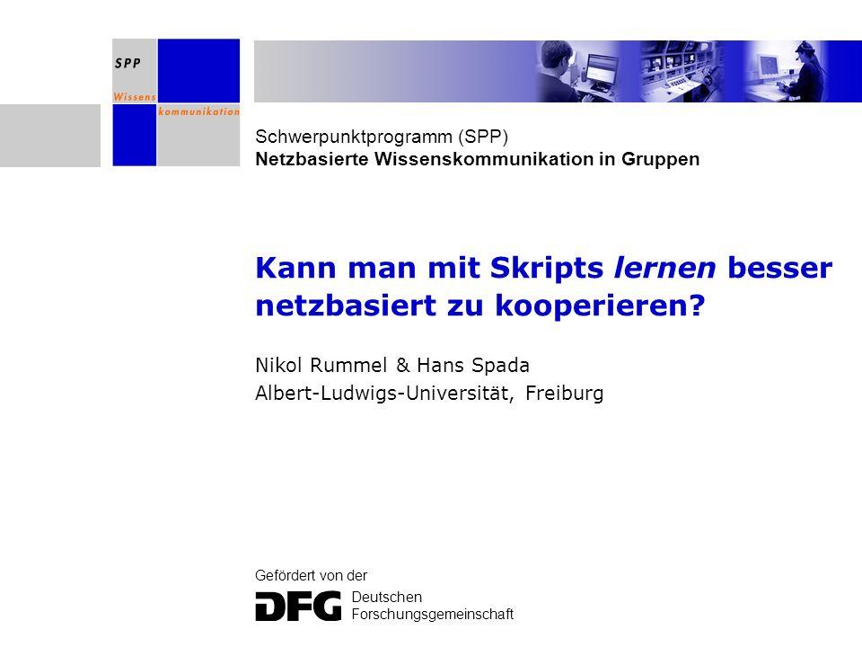 Schwerpunktprogramm (SPP) Netzbasierte Wissenskommunikation in Gruppen Gefördert von der Deutschen Forschungsgemeinschaft Kann man mit Skripts lernen