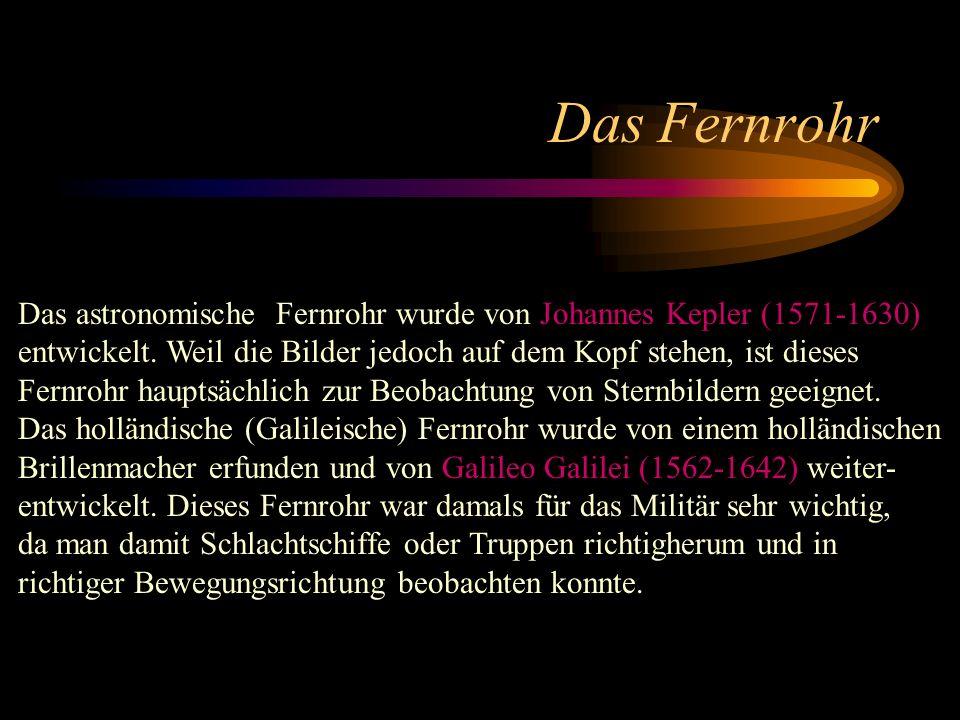 Das Fernrohr Kepler und Galilei Das astronomische Fernrohr wurde von Johannes Kepler (1571-1630) entwickelt. Weil die Bilder jedoch auf dem Kopf stehe