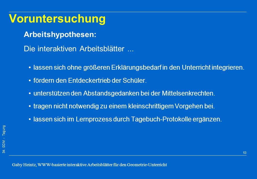 34. GDM - Tagung Gaby Heintz, WWW-basierte interaktive Arbeitsblätter für den Geometrie-Unterricht 12 Aussagen zum Lernprozess: –Der Computer fördert