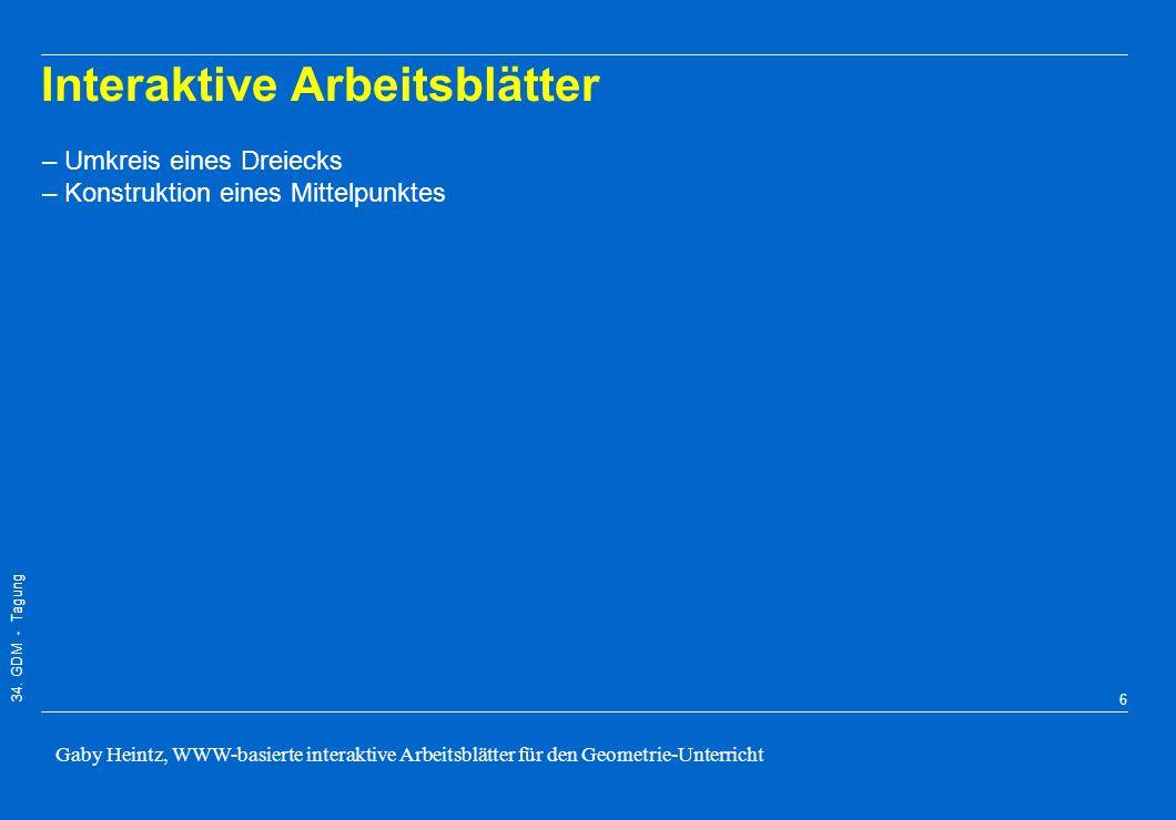 34. GDM - Tagung Gaby Heintz, WWW-basierte interaktive Arbeitsblätter für den Geometrie-Unterricht 5 Interaktive Arbeitsblätter Eigenschaften der inte