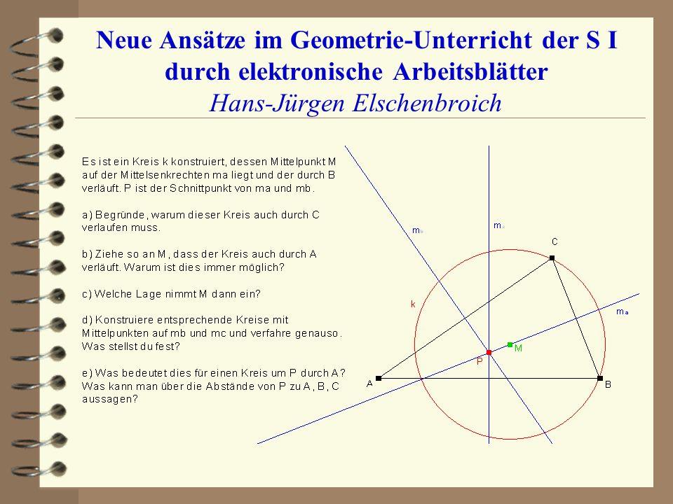 Neue Ansätze im Geometrie-Unterricht der S I durch elektronische Arbeitsblätter Hans-Jürgen Elschenbroich