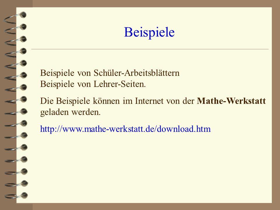 Beispiele Beispiele von Schüler-Arbeitsblättern Beispiele von Lehrer-Seiten. Die Beispiele können im Internet von der Mathe-Werkstatt geladen werden.