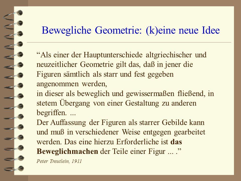 Bewegliche Geometrie: (k)eine neue Idee Als einer der Hauptunterschiede altgriechischer und neuzeitlicher Geometrie gilt das, daß in jener die Figuren