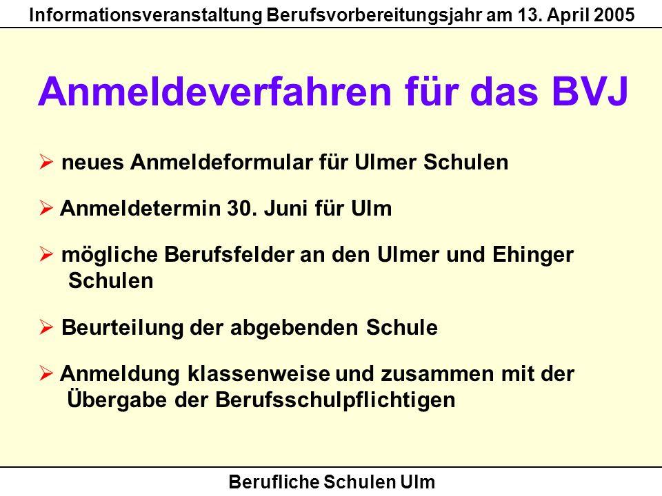 Berufliche Schulen Ulm Informationsveranstaltung Berufsvorbereitungsjahr am 13. April 2005 Anmeldeverfahren für das BVJ neues Anmeldeformular für Ulme