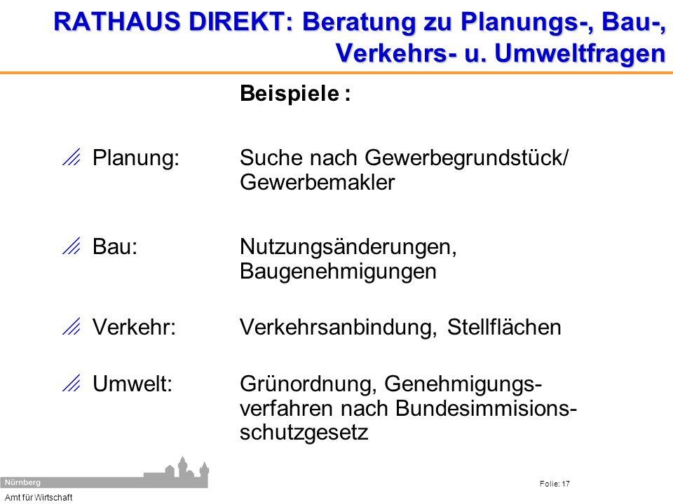 Amt für Wirtschaft Folie: 17 RATHAUS DIREKT: Beratung zu Planungs-, Bau-, Verkehrs- u. Umweltfragen Beispiele : Planung: Suche nach Gewerbegrundstück/