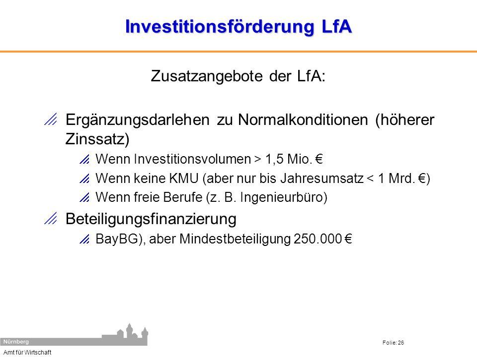 Amt für Wirtschaft Folie: 26 Investitionsförderung LfA Ergänzungsdarlehen zu Normalkonditionen (höherer Zinssatz) Wenn Investitionsvolumen > 1,5 Mio.
