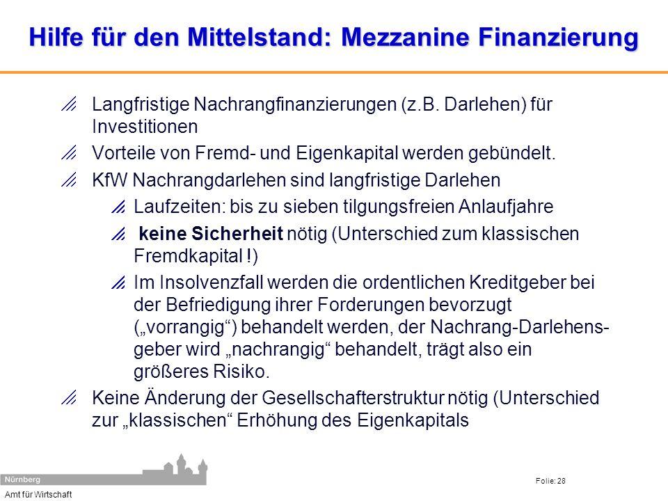 Amt für Wirtschaft Folie: 28 Hilfe für den Mittelstand: Mezzanine Finanzierung Langfristige Nachrangfinanzierungen (z.B. Darlehen) für Investitionen V