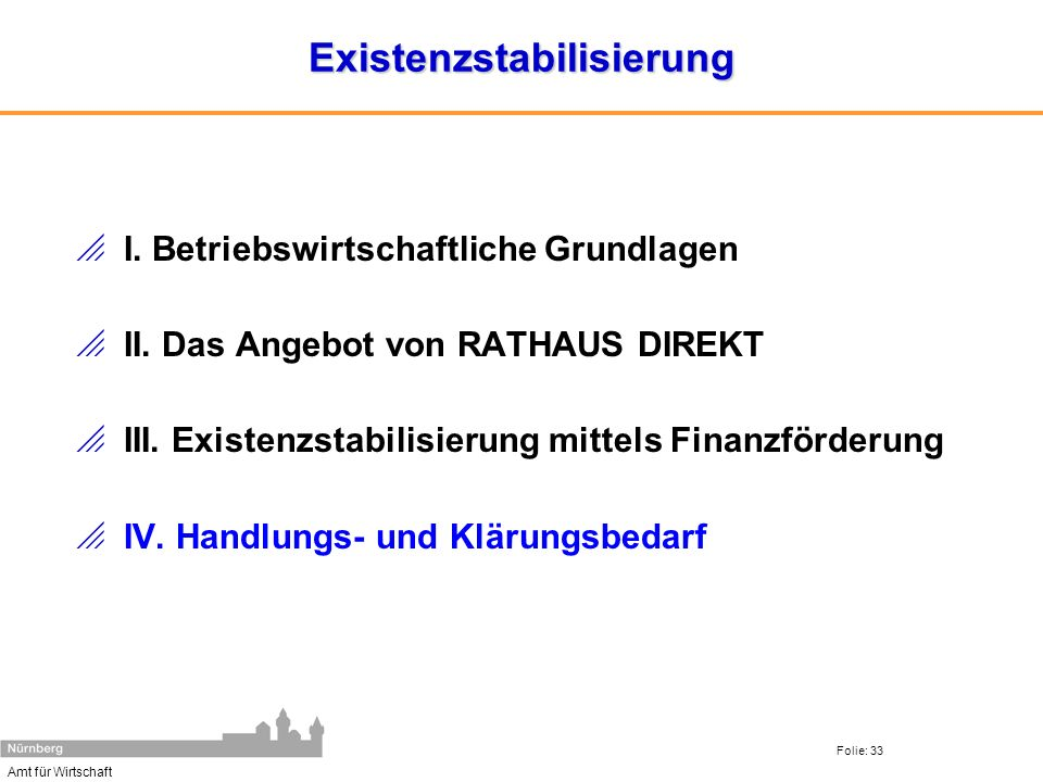 Amt für Wirtschaft Folie: 33Existenzstabilisierung I. Betriebswirtschaftliche Grundlagen II. Das Angebot von RATHAUS DIREKT III. Existenzstabilisierun
