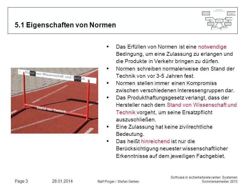 Software in sicherheitsrelevanten Systemen Sommersemester 2013 28.01.2014 Ralf Pinger / Stefan Gerken Page 3 5.1 Eigenschaften von Normen Das Erfüllen von Normen ist eine notwendige Bedingung, um eine Zulassung zu erlangen und die Produkte in Verkehr bringen zu dürfen.