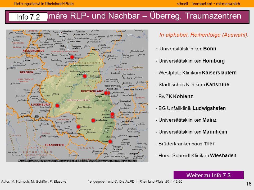 Rettungsdienst in Rheinland-Pfalz: schnell – kompetent - mitmenschlich 16 Autor: M. Kumpch, M. Schiffer, F. Blascke frei gegeben und ©: Die ÄLRD in Rh