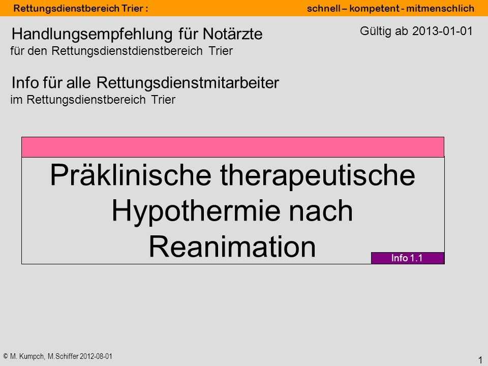 © M. Kumpch, M.Schiffer 2012-08-01 Rettungsdienstbereich Trier : schnell – kompetent - mitmenschlich 1 Präklinische therapeutische Hypothermie nach Re