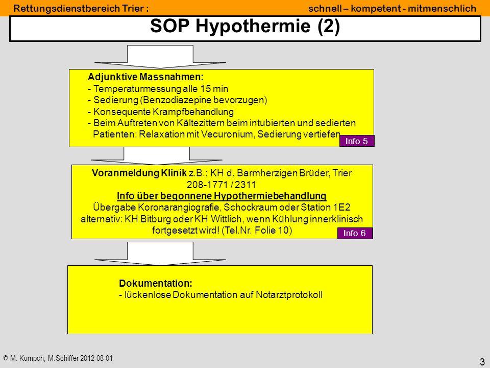© M. Kumpch, M.Schiffer 2012-08-01 Rettungsdienstbereich Trier : schnell – kompetent - mitmenschlich 3 SOP Hypothermie (2) Dokumentation: - lückenlose