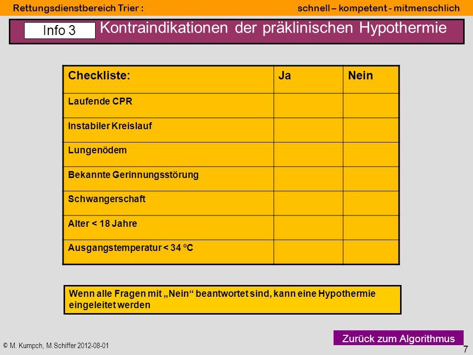 © M. Kumpch, M.Schiffer 2012-08-01 Rettungsdienstbereich Trier : schnell – kompetent - mitmenschlich 7 Kontraindikationen der präklinischen Hypothermi