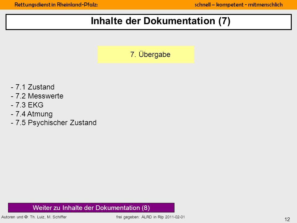 12 Rettungsdienst in Rheinland-Pfalz: schnell – kompetent - mitmenschlich Autoren und : Th. Luiz, M. Schiffer frei gegeben: ÄLRD in Rlp 2011-02-01 7.