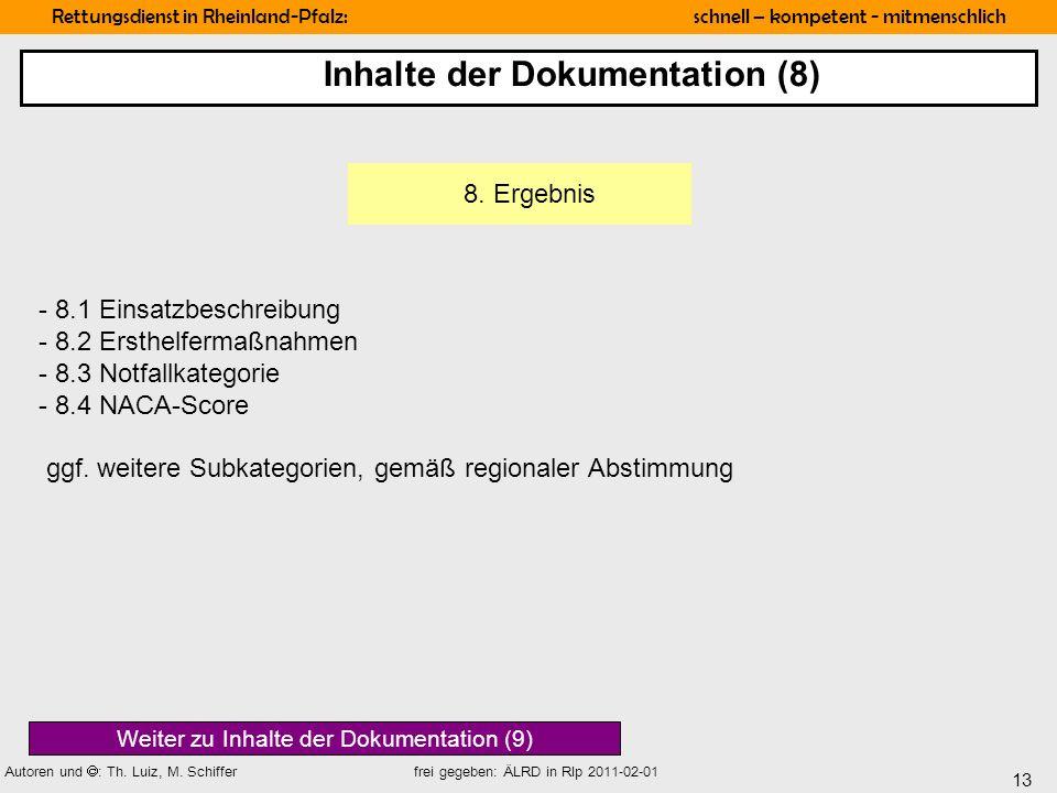 13 Rettungsdienst in Rheinland-Pfalz: schnell – kompetent - mitmenschlich Autoren und : Th. Luiz, M. Schiffer frei gegeben: ÄLRD in Rlp 2011-02-01 8.