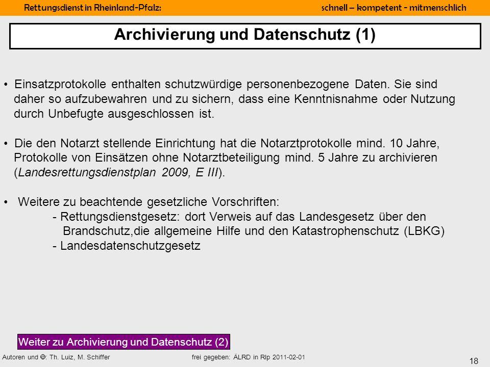 18 Rettungsdienst in Rheinland-Pfalz: schnell – kompetent - mitmenschlich Autoren und : Th. Luiz, M. Schiffer frei gegeben: ÄLRD in Rlp 2011-02-01 Ein