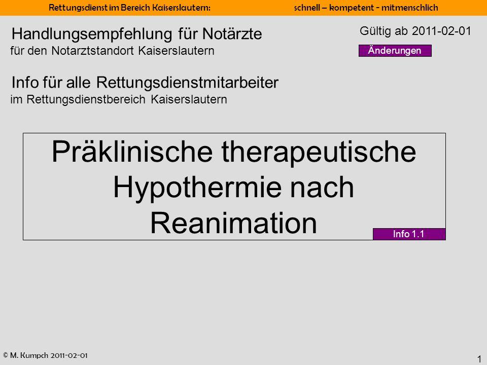 © M. Kumpch 2011-02-01 Rettungsdienst im Bereich Kaiserslautern: schnell – kompetent - mitmenschlich 1 Präklinische therapeutische Hypothermie nach Re