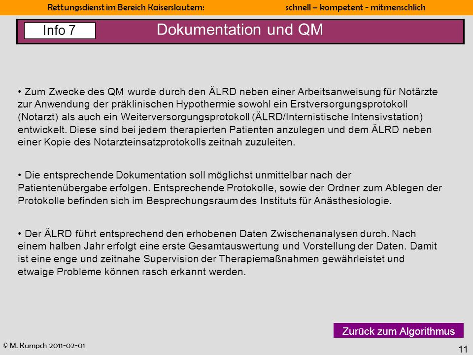 © M. Kumpch 2011-02-01 Rettungsdienst im Bereich Kaiserslautern: schnell – kompetent - mitmenschlich 11 Dokumentation und QM Zum Zwecke des QM wurde d