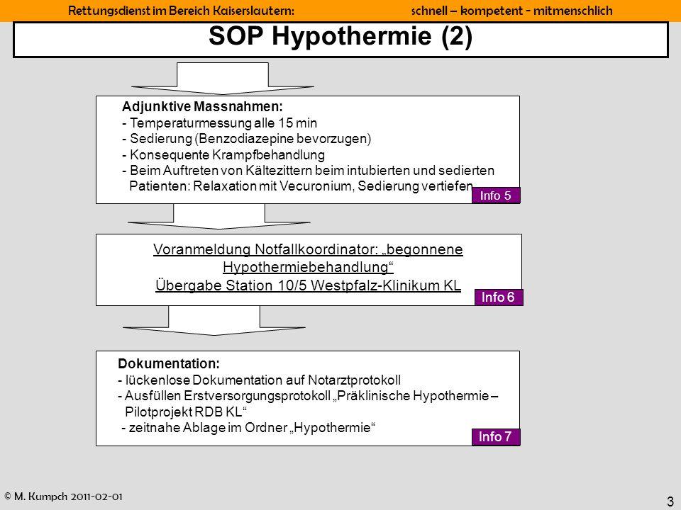 © M. Kumpch 2011-02-01 Rettungsdienst im Bereich Kaiserslautern: schnell – kompetent - mitmenschlich 3 SOP Hypothermie (2) Dokumentation: - lückenlose