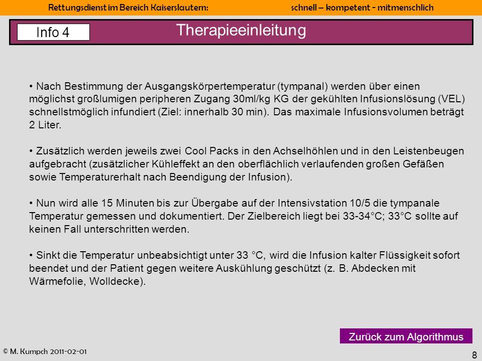 © M. Kumpch 2011-02-01 Rettungsdienst im Bereich Kaiserslautern: schnell – kompetent - mitmenschlich 8 Therapieeinleitung Zurück zum Algorithmus Nach