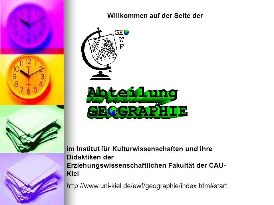 Willkommen auf der Seite der im Institut für Kulturwissenschaften und ihre Didaktiken der Erziehungswissenschaftlichen Fakultät der CAU- Kiel http://www.uni-kiel.de/ewf/geographie/index.htm#start