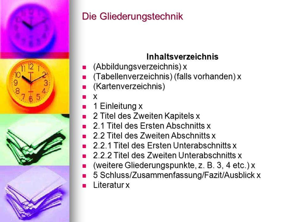 Die Gliederungstechnik Inhaltsverzeichnis (Abbildungsverzeichnis) x (Abbildungsverzeichnis) x (Tabellenverzeichnis) (falls vorhanden) x (Tabellenverze